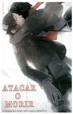 atacar o morir --- [Eren Y Tu] -*(eren X Lectora)* by Xxlauren423xX