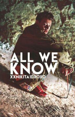 All We Know |n.s.| by xxNikita1dxoxo