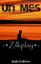 Un Mes  Zilkplay[Fanfic Yaoi] by MissSinNombre