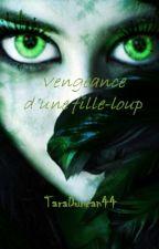 Vengeance d'une fille-loup by TaraDuncan44