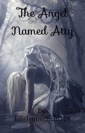 The Angel Named Atty ✔️ by katelynfreeman724