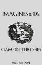 Imagines & OS || Game of Thrones by Mrs_Bolton