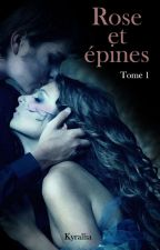 Rose et Épines ( Tome 1 ) by kyrallia