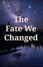 The Fate We Changed  by Cinnamon_Idiot