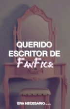 Querido escritor de FanFics: by LaChicaQueOdias