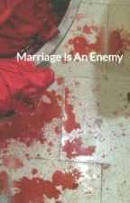 Marriage Is An Enemy by _LucyS