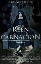 ★REENCARNACIÓN★ by Eris_Slytherin