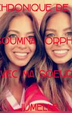 CHRONIQUE DE SOUMIYA: ORPHELINE AVEC MA SOEUR JUMELLE !! by soumiya_ma01100