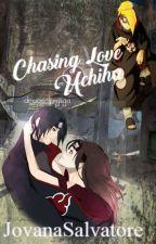 Chasing Love/Uchiha - Druga Knjiga by JovanaSalvatore