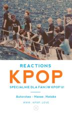 Reactions |K-Pop| by Hanae_Hatake