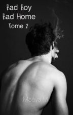 Bad Boy Bad Home [Tome 2]  by troublant