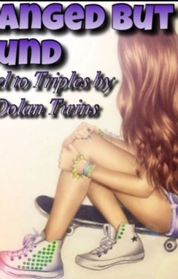 Changed but Found(Sequel to Triplets by The Dolan Twins)
