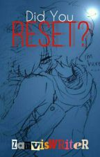Did You RESET? (Zanvis Book 8: The Last Book of The Series) [ON HOLD] by ZanvisWriter