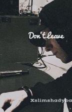 Don't Leave | Eminem FanFic by XslimshadybabyX