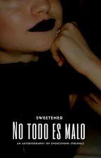 NO TODO ES MALO by XxalizlutteoxX