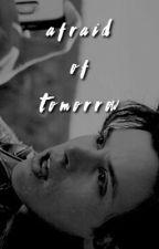 Afraid of Tomorrow by -allisonargxnt