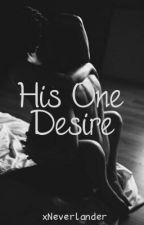 His One Desire (Teaser) by xNeverlander