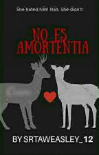 No es Amortentia (PAUSADA) by SrtaWeasley_12