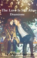 The Love Is Still Alive (Novella to Undying Love)  by AlwaysDramione