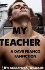 My Teacher (a dave franco fanfic) by bxby_cakes