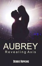 Aubrey (Revealing Axis-- The Sequel) by DebbieHopkins