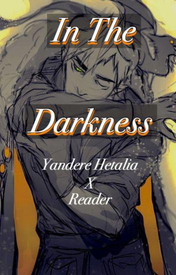 ƖƝ ƬӇЄ ƊƛƦƘƝЄƧƧ (Original!Yandere!Hetalia x Reader ) - - ̗̀