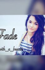 Fade (On Hold) by girl_with_a_beanie
