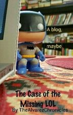 The Case of the Missing LOL...A blog by TheAlvarezChronicles