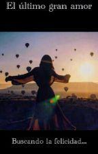 El ultimo gran amor  by ASTIGARRAGA22
