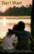 That I Want by ririn113