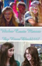 Wishes Create Messes by ViciousDramaAddict