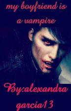 my boyfriend is a vampire by alexandragarcia13