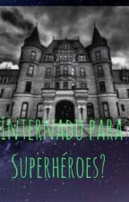 ¿Internado para Superhéroes? by just_acrazywritter