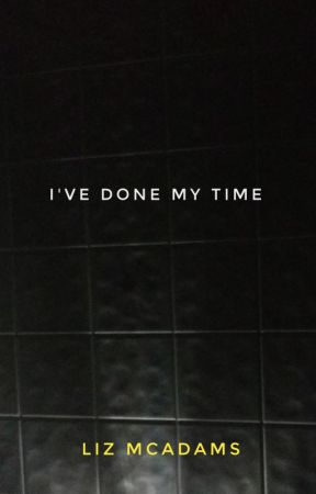 I've Done My Time by lizmcadams753