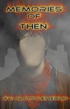 Memories of then (Prince Merlin Fanfic) by Ireland_15