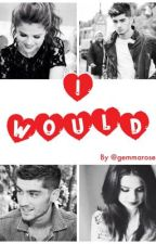 I Would (a Zayn Malik love story) by gemmarose13