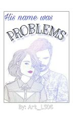 His name was Problems by Art_Moon