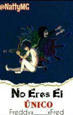 No Eres El Único (FreddyX______XFred) by NattyMC