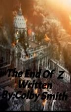 THE END OF Z(ON POSTPONE SORRY FOR INCONVENIENCE) by Colbyallensmith