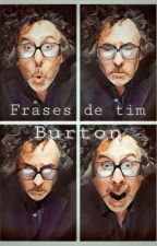 Frases De Tim Burton by IvonneRodriguez795