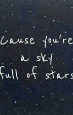 *Cause you are a sky full of stars * by dude1998love