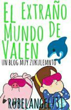 El extraño mundo de Valen - Blog by rubelangel731