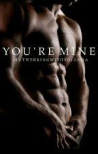 you're mine by DestineyWatt