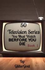 50 television series you must watch before you die by GlitterGoat