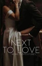 Next To Love » H.s { BOOK 2 } by CarlyWritesStories
