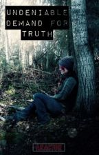 Undeniable Demand for Truth by aractor