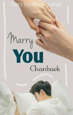 MARRY YOU (CHANBAEK) by Kim_yoonjie