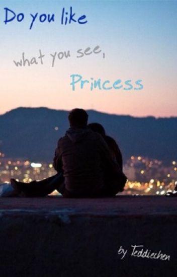 Do you like what you see, Princess?