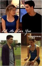 Let Me Love You {Bookworm Sequel} - JamesxRiley by rileysjames