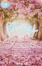 CREATING DESTINY by Miamoyy